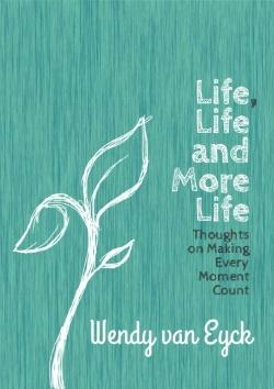 Life, Life and More Life - Wendy van Eyck